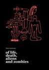 Of Life, Death, Aliens and Zombies by Dario Cannizzaro