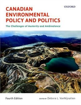 Canadian Environmental Policy and Politics: The Challenges of Austerity and Ambivalence