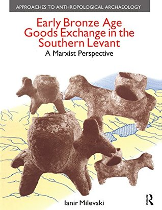 Early Bronze Age Goods Exchange in the Southern Levant: A Marxist Perspective