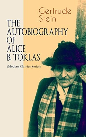 THE AUTOBIOGRAPHY OF ALICE B. TOKLAS (Modern Classics Series): Glance at the Parisian early 20th century avant-garde (One of the greatest nonfiction books of the 20th century)