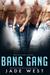 Bang Gang by Jade West