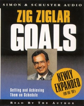 Goals: Expanded Edition: Setting and Achieving Them on Schedule