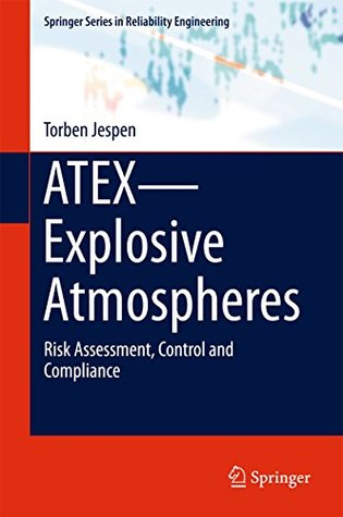 ATEX-Explosive Atmospheres: Risk Assessment, Control and Compliance (Springer Series in Reliability Engineering)