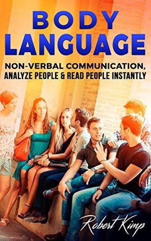 Body Language: Non-Verbal Communication, Analyze People & Read People Instantly (Rapport, Conversation Skills, Effective Communication, Emotional Intelligence, ... Skills, Charisma, Human Interaction)