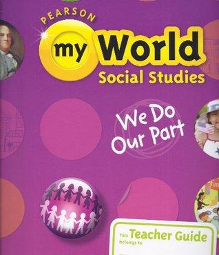Pearson My World Social Studies, Teachers Guide, Grade 2: We Do Our Part