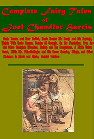 Complete Fairy Tales of Joel Chandler Harris - Nights With Uncle Remus and Brer Rabbit His Songs and His Sayings Stories Of Georgia On the Plantation Free Joe Bishop and the Boogerman