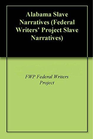 Alabama Slave Narratives (Federal Writers' Project Slave Narratives)