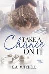 Take a Chance on It by K.A. Mitchell