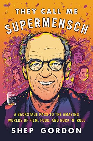They Call Me Supermensch: A Backstage Pass to the Amazing Worlds of Film, Food, and Rock'n'Roll