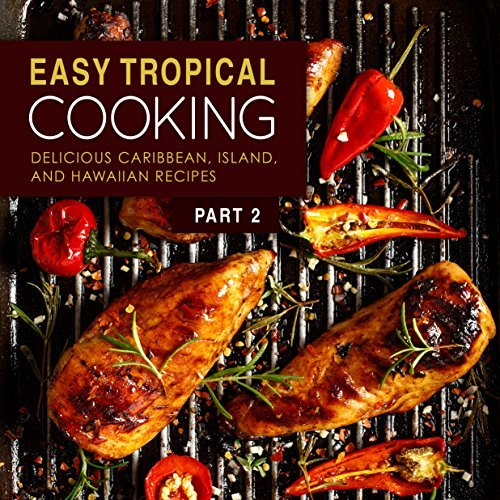 Easy Tropical Cooking 2: Delicious Caribbean, Island, and Hawaiian Recipes
