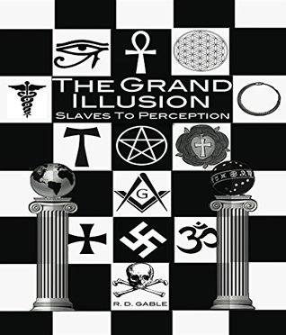 The Grand Illusion: Slaves to Perception