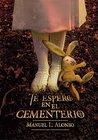 Te espero en el cementerio by Manuel Luis Alonso Gómez