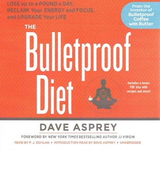 Ebook The Bulletproof Diet: Lose Up to a Pound a Day, Reclaim Your Energy and Focus, and Upgrade Your Life by Dave Asprey TXT!