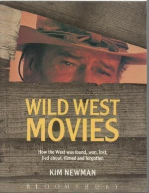 Wild West Movies, Or, How the West Was Found, Won, Lost, Lied About, Filmed, and Forgotten