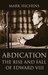 Abdication: The Rise and Fall of Edward VIII