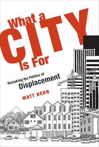 what-a-city-is-for-remaking-the-politics-of-displacement