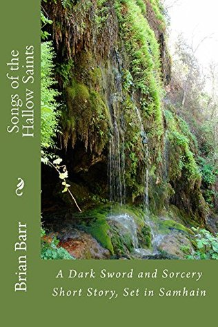 Songs of the Hallow Saints: A Weird Sword and Sorcery Story, Set During Samhain