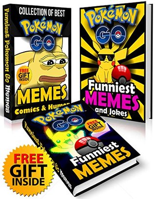 Pokemon Go Memes: 3 in 1 XL COLLECTION Of Best Pokemon Go Memes and Jokes + FREE Gift Inside (Book 64) (Funny Memes - Pokemon Go Memes - Pokemon Comics - Pokemon Jokes - Pokemon Funny Memes)