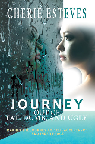Journey out of Fat, Dumb, and Ugly