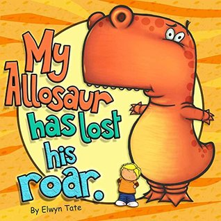 My Allosaur Has Lost His Roar - Childrens Picture Book