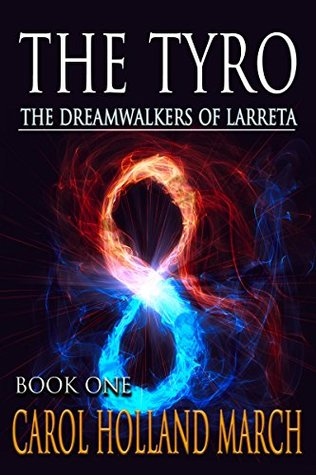Book Review: The Tyro (The Dreamwalkers of Larreta Book 1) by Carol Holland March