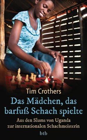 Das Mädchen, das barfuß Schach spielte: Aus den Slums von Uganda zur internationalen Schachmeisterin