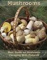 Mushroom. Best Guide on Mushroom Foraging With Pictures: (Mushroom Foraging, Edible Mushroom In The Wild) (Edible Mushroom Guide)