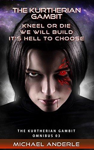 Kneel or Die / We Will Build / It's Hell to Choose (Kurtherian Gambit #7-9)