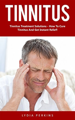 Tinnitus: Tinnitus Treatment Solutions - How To Cure Tinnitus And Get Instant Relief!