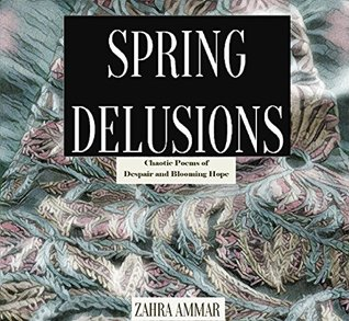 Spring Delusions: Chaotic Poems of Despair and Blooming Hope