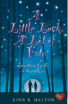 A Little Luck, A Lot of Fate by Linn B. Halton