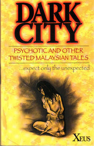 Dark City: Psychotic and Other Twisted Malaysian Tales
