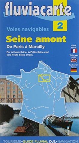 Fluviacarte 02 Seine Amont: Nautischer Führer von Paris bis Marcilly