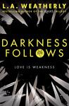 Darkness Follows (The Broken Trilogy, #2)