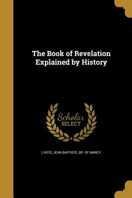 The Book of Revelation Explained by History