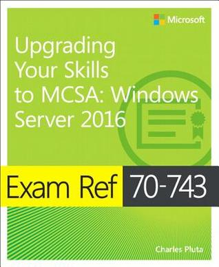 Exam Ref 70-743 Upgrading Your Skills to MCSA: Windows Server 2016
