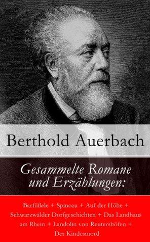 Gesammelte Romane und Erzählungen: Barfüßele + Spinoza + Auf der Höhe + Schwarzwälder Dorfgeschichten + Das Landhaus am Rhein + Landolin von Reutershöfen + Der Kindesmord