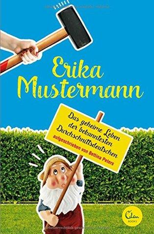 Erika Mustermann - Das geheime Leben der bekanntesten Durchschnittsdeutschen