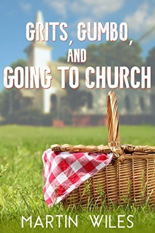 Grits, Gumbo, and Going to Church by Martin W. Wiles