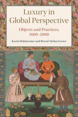 Luxury in Global Perspective: Objects and Practices, 1600-2000