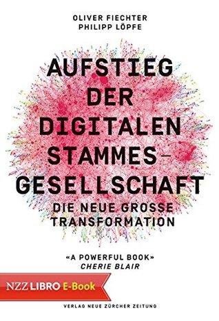 Aufstieg der digitalen Stammesgesellschaft: Die neue grosse Transformation