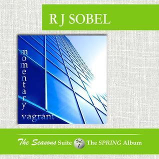 Momentary Vagrant (The Seasons Suite, Vol. 1) - R.J. Sobel