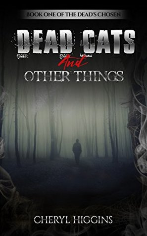 Dead Cats And Other Things (The Dead's Chosen Book 1)