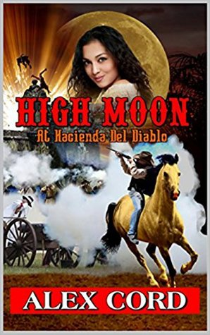 High Moon: at Hacienda del Diablo: Action! Adventure! Horses! Shootouts! Romance and Texas! (The Hacienda del Diablo Texas Western Series Book 1)