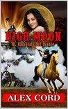 High Moon: at Hacienda del Diablo: Action! Adventure! Horses! Shootouts! Romance and Texas! (The Hacienda del Diablo Texas Western Series Book 1)