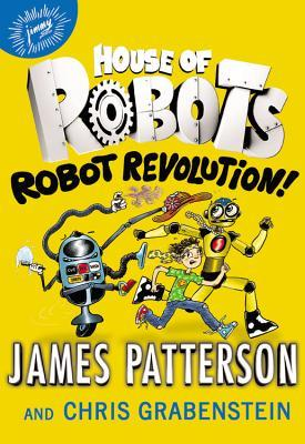 Robot Revolution! (House of Robots, #3)