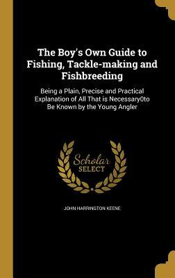 The Boy's Own Guide to Fishing, Tackle-Making and Fishbreeding