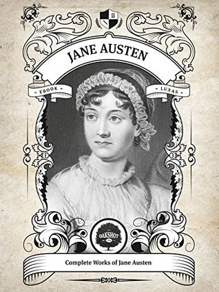 Oakshot Complete Works of Jane Austen (Illustrated, Inline Footnotes) (Classics Book 7)