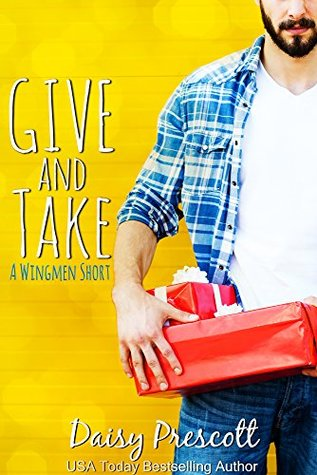 Give and Take (Modern Love Story, #3.75; Wingmen, #2.75; Modern Love Story Shorts, #3; Wingmen Short Stories, #3)