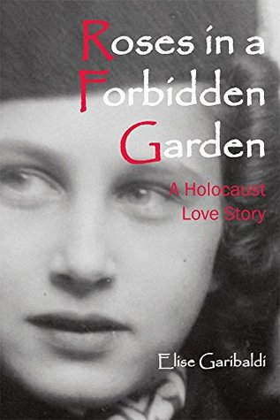 Roses in a Forbidden Garden; A Holocaust Love Story
